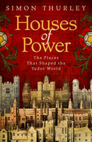 Thurley, Simon - Houses of Power: Everyday Life in Tudor and Stuart Royal Palaces - 9780593074947 - V9780593074947