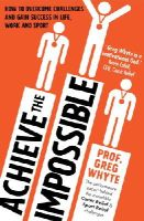Whyte, Professor Greg - Achieve the Impossible - 9780593075166 - V9780593075166