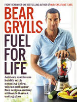 Grylls, Bear, Kay Van Beersum - Fuel for Life - 9780593075876 - V9780593075876