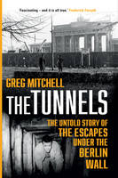 Mitchell, Greg - The Tunnels: The Untold Story of the Escapes Under the Berlin Wall - 9780593075975 - V9780593075975