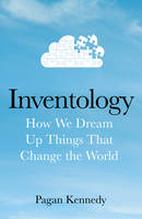 Kennedy, Pagan - Inventology: How We Dream Up Things That Change the World - 9780593077238 - V9780593077238