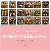 Zee, Michael - SymmetryBreakfast: Cook-Love-Share - 9780593077290 - V9780593077290