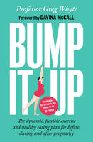 Whyte OBE, Professor Greg - Bump It Up: The dynamic, flexible exercise and healthy eating plan for before, during and after pregnancy - 9780593077481 - V9780593077481