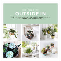Bradley, Val - Bring The Outside In: The Essential Guide to Cacti, Succulents, Planters and Terrariums - 9780593078396 - V9780593078396