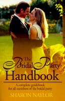 Naylor, Sharon - The Bridal Party Handbook: A Complete Guidebook for All Members of the Bridal Party - 9780595147076 - V9780595147076
