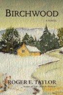Taylor, Roger - Birchwood: A Novel - 9780595479931 - V9780595479931