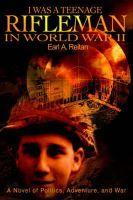 E.A. Reitan - I Was a Teenage Rifleman in World War II: A Novel of Politics, Adventure, and War - 9780595665389 - KMR0000015