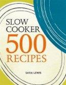 Lewis, Sara - Slow Cooker: 500 Recipes - 9780600631040 - V9780600631040
