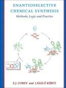 Corey, Elias J., Kurti, Laszlo - Enantioselective Chemical Synthesis: Methods, Logic, and Practice - 9780615395159 - V9780615395159