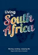 Graff, Regina, Campbell, Derryn - Living in South Africa: Moving Working Enjoying Life - 9780620576567 - V9780620576567