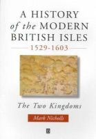 Nicholls, Mark - History of the Modern British Isles, 1529-1603 - 9780631193340 - KLJ0019762
