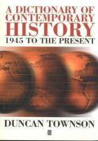 Duncan Townson - A Dictionary of Contemporary History: 1945 to the Present - 9780631209379 - KST0002918