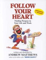 Andrew Matthews - Follow Your Heart: Finding Purpose In Your Life And Work - 9780646310664 - V9780646310664