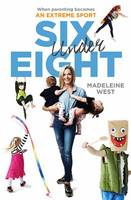 West, Madeline - Six Under Eight: When Parenting Becomes an Extreme Sport - 9780670078929 - V9780670078929