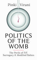 Pinki Virani - Politics of the Womb: The Perils of IVF, Surrogacy and Modified Babies - 9780670088720 - V9780670088720