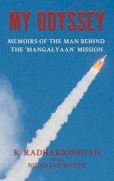 K. Radhakrishnan, Nilanjan Rouht - My Odyssey: Memoirs of the Man Behind the Mangalyaan Mission - 9780670089062 - V9780670089062