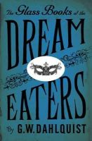 Dahlquist, G.W. - The Glass Books of the Dream Eaters - 9780670916528 - KEX0200109