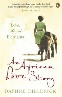 Sheldrick, Dame Daphne - African Love Story Love Life An - 9780670919710 - V9780670919710