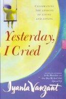 Vanzant, Iyanla - Yesterday, I Cried: Celebrating the Lessons of Living and Loving - 9780671029685 - V9780671029685