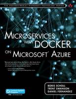 Scholl, Boris, Swanson, Trent, Fernandez, Daniel - Microservices with Docker on Microsoft Azure (includes Content Update Program) (Addison-Wesley Microsoft Technology) - 9780672337499 - V9780672337499
