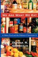 Gabaccia, Donna R. - We Are What We Eat: Ethnic Food and the Making of Americans - 9780674001909 - V9780674001909