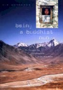Gutschow, Kim - Being a Buddhist Nun: The Struggle for Enlightenment in the Himalayas - 9780674012875 - V9780674012875