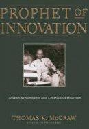 McCraw, Thomas K. - Prophet of Innovation - 9780674034815 - V9780674034815