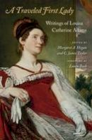 Adams, Louisa Catherine - A Traveled First Lady: Writings of Louisa Catherine Adams - 9780674048010 - V9780674048010