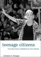Flanagan, Constance A. - Teenage Citizens: The Political Theories of the Young - 9780674048621 - V9780674048621