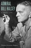 Hughes, Thomas Alexander - Admiral Bill Halsey: A Naval Life - 9780674049635 - V9780674049635