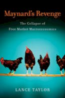 Taylor, Lance - Maynard's Revenge: The Collapse of Free Market Macroeconomics - 9780674050464 - V9780674050464