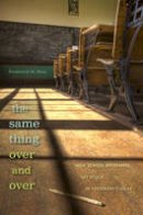 Hess, Frederick M. - The Same Thing Over and Over: How School Reformers Get Stuck in Yesterday's Ideas - 9780674055827 - V9780674055827
