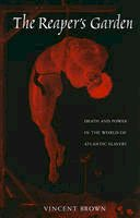 Brown, Vincent - The Reaper's Garden: Death and Power in the World of Atlantic Slavery - 9780674057128 - V9780674057128
