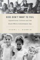 Harris, Angel L. - Kids Don't Want to Fail - 9780674057722 - V9780674057722