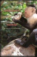 Perry, Susan - Manipulative Monkeys - 9780674060388 - V9780674060388