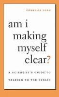 Dean, Cornelia - Am I Making Myself Clear?: A Scientist's Guide to Talking to the Public - 9780674066052 - V9780674066052