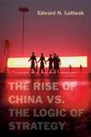 Luttwak, Edward N. - The Rise of China vs. the Logic of Strategy - 9780674066427 - V9780674066427