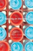 Swanson, Kara W. - Banking on the Body: The Market in Blood, Milk, and Sperm in Modern America - 9780674281431 - V9780674281431