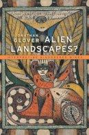 Glover, Prof. Jonathan - Alien Landscapes?: Interpreting Disordered Minds - 9780674368361 - V9780674368361