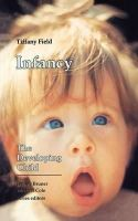Field, Tiffany - Infancy: The Developing Child - 9780674452633 - KRF0000736