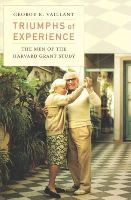 Vaillant, George E. - Triumphs of Experience: The Men of the Harvard Grant Study - 9780674503816 - V9780674503816