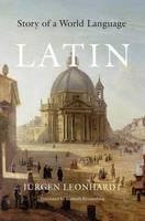 Leonhardt, Jürgen - Latin: Story of a World Language - 9780674659964 - V9780674659964