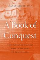 Asif, Manan Ahmed - A Book of Conquest: The <i>Chachnama</i> and Muslim Origins in South Asia - 9780674660113 - V9780674660113