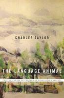 Taylor, Charles - The Language Animal: The Full Shape of the Human Linguistic Capacity - 9780674660205 - V9780674660205