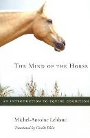 Leblanc, Michel-Antoine - The Mind of the Horse: An Introduction to Equine Cognition - 9780674724969 - V9780674724969