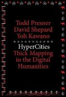 Presner, Todd, Shepard, David, Kawano, Yoh - HyperCities: Thick Mapping in the Digital Humanities (metaLABprojects) - 9780674725348 - V9780674725348