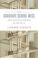 Cassuto, Leonard - The Graduate School Mess: What Caused It and How We Can Fix It - 9780674728981 - V9780674728981