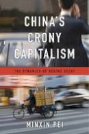 Pei, Minxin - China's Crony Capitalism: The Dynamics of Regime Decay - 9780674737297 - V9780674737297