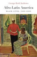 Andrews, George Reid - Afro-Latin America: Black Lives, 1600-2000 (The Nathan I. Huggins Lectures) - 9780674737594 - V9780674737594