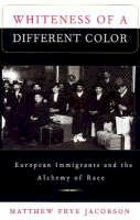 Jacobson, Matthew Frye - Whiteness of a Different Color: European Immigrants and the Alchemy of Race - 9780674951914 - V9780674951914